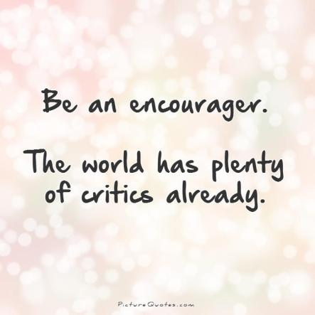 be-an-encourager-the-world-has-plenty-of-critics-already-quote-1